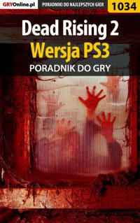 Dead Rising 2 - PS3 - poradnik do gry - Michał