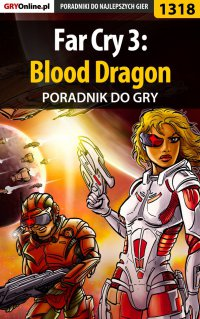Far Cry 3: Blood Dragon - poradnik do gry - Maciej