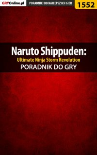 Naruto Shippuden: Ultimate Ninja Storm Revolution - poradnik do gry -