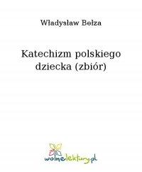 Katechizm polskiego dziecka (zbiór) - Władysław Bełza