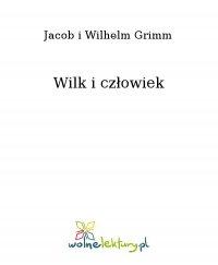 Wilk i człowiek - Jacob i Wilhelm Grimm