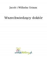 Wszechwiedzący doktór - Jacob i Wilhelm Grimm