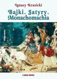Bajki, Satyry, Monachomachia - Ignacy Krasicki