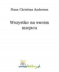 Wszystko na swoim miejscu - Hans Christian Andersen