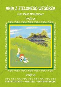 Ania z Zielonego Wzgórza Lucy Maud Montgomery. Streszczenie, analiza, interpretacja - Marta Zawalich