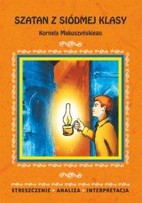 Szatan z siódmej klasy Kornela Makuszyńskiego. Streszczenie, analiza, interpretacja - Magdalena Zambrzycka