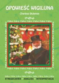 Opowieść wigilijna Charlesa Dickensa. Streszczenie, analiza, interpretacja - Ilona Kulik