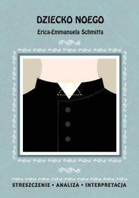 Dziecko Noego Erica-Emmanuela Schmitta. Streszczenie, analiza, interpretacja - Dominika Mafutala-Makuch