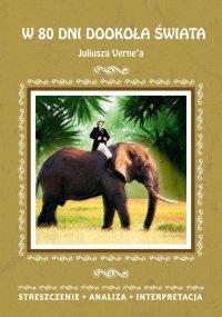 W 80 dni dookoła świata Juliusza Verne'a. Streszczenie, analiza, interpretacja - Anna Milewska