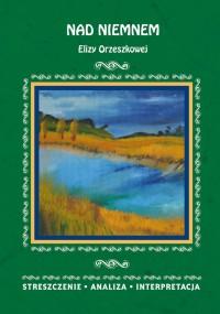 Nad Niemnem Elizy Orzeszkowej. Streszczenie, analiza, interpretacja - Elżbieta Bator