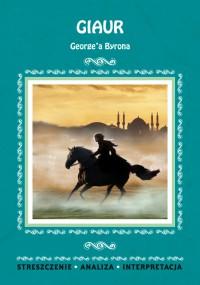 Giaur George'a Byrona. Streszczenia, analiza, interpretacja - Karolina Chojnacka