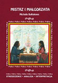 Mistrz i Małgorzata Michaiła Bułhakowa. Streszczenie, analiza, interpretacja - Ilona Kulik