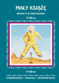 Mały Książę Antoine'a de Saint-Exupéry. Streszczenie analiza, interpretacja - Agnieszka Kędzierska