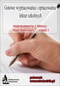 """Wypracowania – Eliza Orzeszkowa """"Nad Niemnem"""". Część I - Opracowanie zbiorowe"""