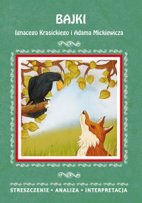 Bajki Ignacego Krasickiego i Adama Mickiewicza. Streszczenie, analiza, interpretacja - Alina Łoboda