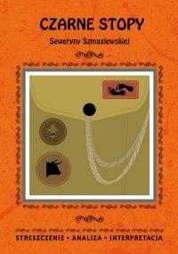 Czarne Stopy Seweryny Szmaglewskiej. Streszczenie, analiza, interpretacja - Magdalena Gulińska