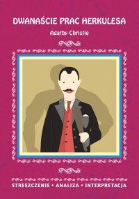 Dwanaście prac Herkulesa Agathy Christie. Streszczenie, analiza, interpretacja - Elżbieta Bator