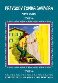 Przygody Tomka Sawyera Marka Twaina. Streszczenie, analiza, interpretacja - Danuta Anusiak