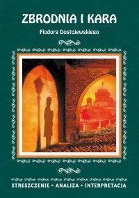 Zbrodnia i kara Fiodora Dostojewskiego. Streszczenie, analiza, interpretacja - Zespół redakcyjny
