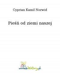 Pieśń od ziemi naszej - Cyprian Kamil Norwid