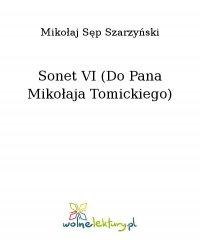 Sonet VI (Do Pana Mikołaja Tomickiego) - Mikołaj Sęp Szarzyński, Mikołaj Sęp Szarzyński