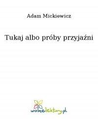 Tukaj albo próby przyjaźni - Adam Mickiewicz