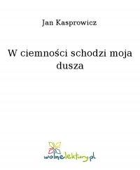 W ciemności schodzi moja dusza - Jan Kasprowicz, Jan Kasprowicz