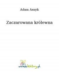 Zaczarowana królewna - Adam Asnyk