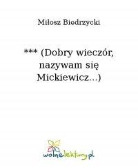 *** (Dobry wieczór, nazywam się Mickiewicz...) - Miłosz Biedrzycki