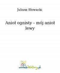 Anioł ognisty - mój anioł lewy - Juliusz Słowacki