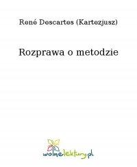 Rozprawa o metodzie - René Descartes (Kartezjusz)