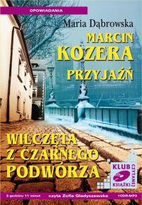 Marcin Kozera, Przyjaźń, Wilczęta z czarnego podwórza - Maria Dąbrowska