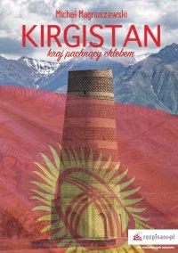Kirgistan – kraj pachnący chlebem - Michał Magnuszewski