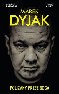 Marek Dyjak. Polizany przez Boga - Marek Dyjak