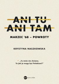 Ani tu, ani tam. Marzec '68 – powroty - Krystyna Naszkowska