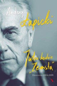 """Jutro będzie """"Zemsta"""". Dzienniki 1984–2005 - Andrzej Łapicki"""