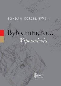 Było, minęło...Wspomnienia - Bohdan Korzeniewski