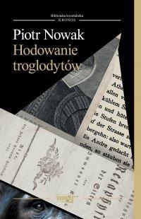 Hodowanie troglodytów - Piotr Nowak