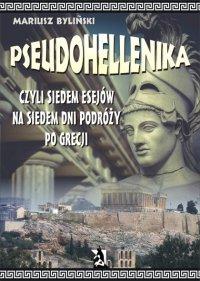Pseudohellenika czyli siedem esejów na siedem dni podróży po Grecji - Mariusz Byliński
