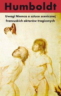 Uwagi Niemca o sztuce scenicznej francuskich aktorów tragicznych - Wilhelm von Humboldt