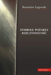 Symbole pożarły rzeczywistość - Bronisław Łagowski