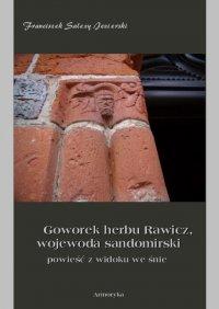 Goworek herbu Rawicz, wojewoda sandomierski powieść z widoku we śnie - Franciszek Salezy Jezierski