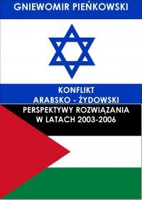 Konflikt arabsko - żydowski. Perspektywy rozwiązania w latach 2003-2006 - Gniewomir Pieńkowski