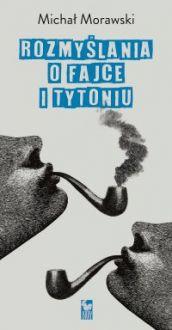 Rozmyślania o fajce i tytoniu - Michał Morawski