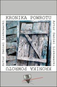 Kronika powrotu - Artur Daniel Liskowacki