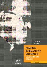 Pisarstwo Karola Wojtyły - Jana Pawła II w oczach krytyków i uczonych - Opracowanie zbiorowe
