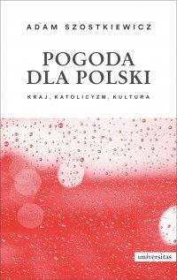 Pogoda dla Polski. Kraj, katolicyzm, kultura - Adam Szostkiewicz