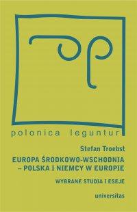 Europa Środkowo-Wschodnia, Polska a Niemcy w Europie. Wybrane studia i eseje - Magda Włostowska
