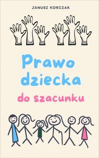Prawo dziecka do szacunku - Janusz Korczak