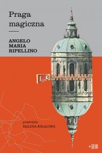 Praga magiczna - Angelo Maria Ripellino